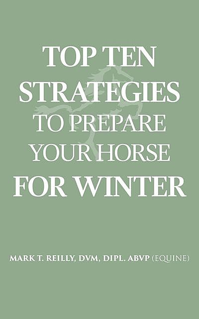 Top Ten Strategies To Prepare Your Horse For Winter, DVM DIPL. ABVP REILLY MARK T