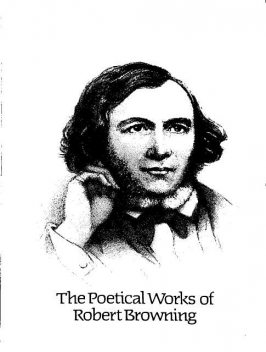The Complete Poetic and Dramatic Works of Robert Browning, Robert Browning, Luka Reid