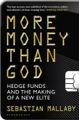 More Money Than God: Hedge Funds and the Making of a New Elite, Sebastian Mallaby