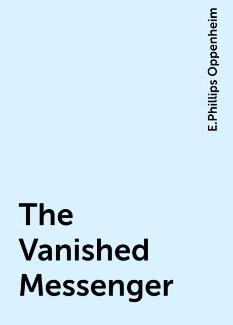 The Vanished Messenger, E.Phillips Oppenheim