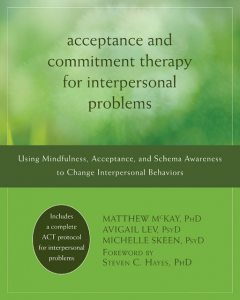 Acceptance and Commitment Therapy for Interpersonal Problems, Matthew McKay
