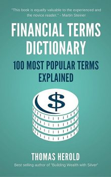Financial Terms Dictionary – 100 Most Popular Financial Terms Explained, Thomas Herold