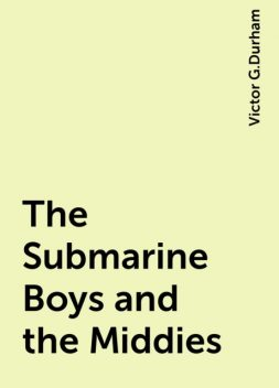 The Submarine Boys and the Middies, Victor G.Durham