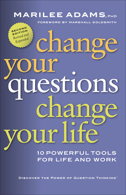 Change Your Questions, Change Your Life, Marilee Adams
