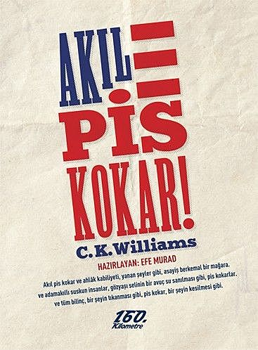 Akıl Pis Kokar, C.K. Williams