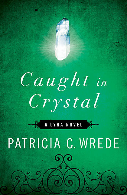 Caught in Crystal, Patricia Wrede