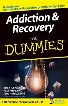 Addiction and Recovery For Dummies, Brian F.Shaw, Jane Irvine, Paul Ritvo