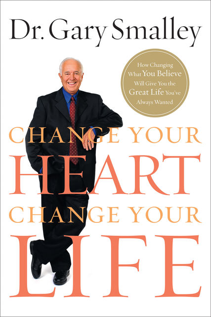 Change Your Heart, Change Your Life, Gary Smalley