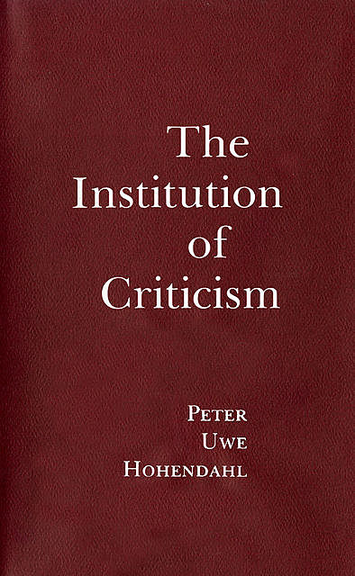 The Institution of Criticism, Peter Uwe Hohendahl