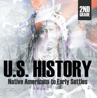 2nd Grade US History: Native Americans to Early Settlers, Baby Professor