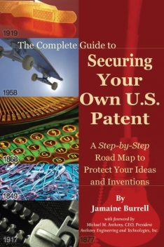 The Complete Guide to Securing Your Own U.S. Patent, Jamaine Burrell