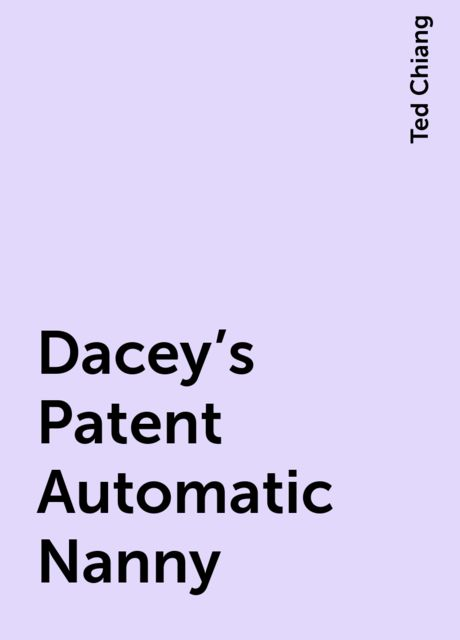 Dacey's Patent Automatic Nanny, Ted Chiang