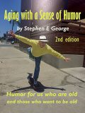 Aging With A Sense Of Humor 2nd Edition, Stephen George