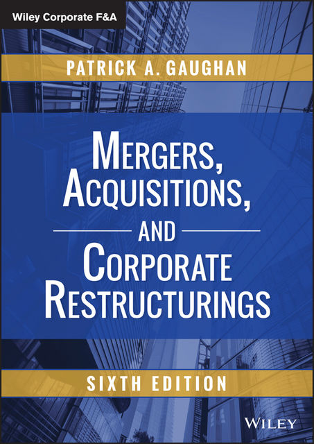 Mergers, Acquisitions, and Corporate Restructurings, Patrick A.Gaughan