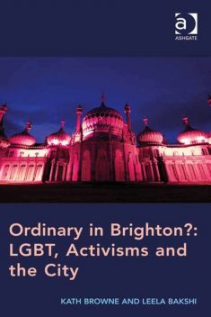 Ordinary in Brighton?: LGBT, Activisms and the City, Kath Browne, Ms Leela Bakshi