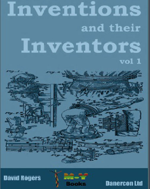 Inventions and their inventors 1750-1920, Dave Rogers
