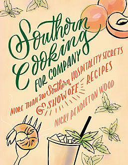 Southern Cooking for Company: More than 200 Southern Hospitality Secrets and Show-Off Recipes, Nicki Pendleton Wood