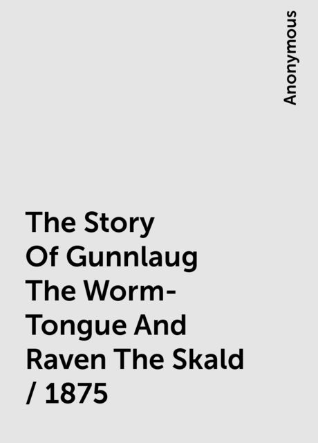 The Story Of Gunnlaug The Worm-Tongue And Raven The Skald / 1875,