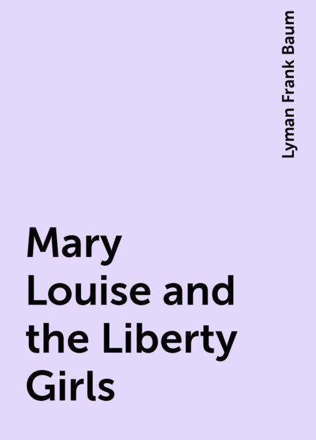 Mary Louise and the Liberty Girls, Lyman Frank Baum