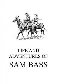 Life and Adventures of Sam Bass, Sam Bass
