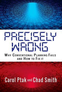 Precisely Wrong: Why Conventional Planning Systems Fail, Carol Ptak, Chad Smith
