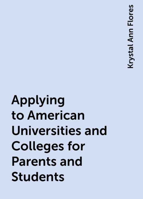 Applying to American Universities and Colleges for Parents and Students, Krystal Ann Flores