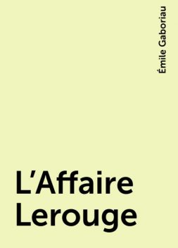 L'Affaire Lerouge, Émile Gaboriau