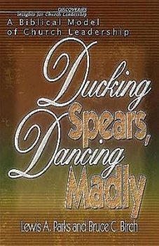 Ducking Spears, Dancing Madly, Bruce C. Birch, Lewis Parks