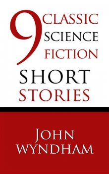 9 Classic Science Fiction Short Stories, John Wyndham