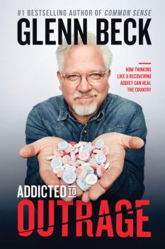 Addicted to Outrage, Glenn Beck