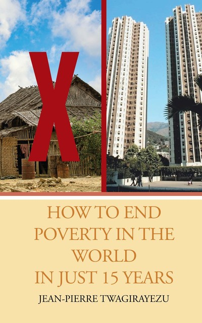 HOW TO END POVERTY IN THE WORLD IN JUST 15 YEARS, Jean-Pierre Twagirayezu