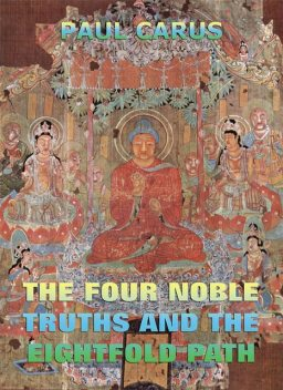 The Four Noble Truths And The Eightfold Path, Paul Carus