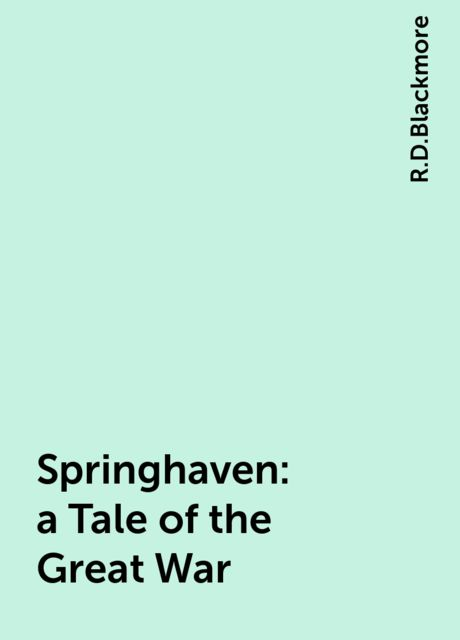 Springhaven : a Tale of the Great War, R.D.Blackmore
