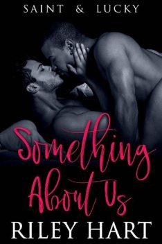 Something About Us (Saint and Lucky Book 2), Riley Hart