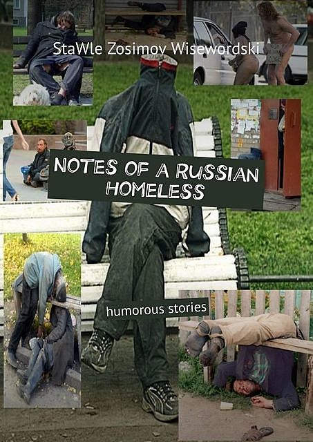 Notes of a Russian homeless. Humorous stories, StaWle Zosimov Wisewordski