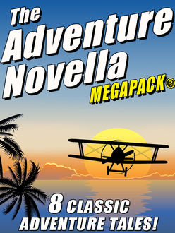 The Adventure Novella MEGAPACK, Murray Leinster, Robert Moore Williams, Manly Wade Wellman, Johnston McCulley