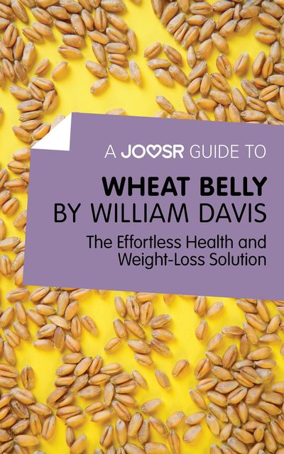 A Joosr Guide to Wheat Belly by William Davis, Joosr