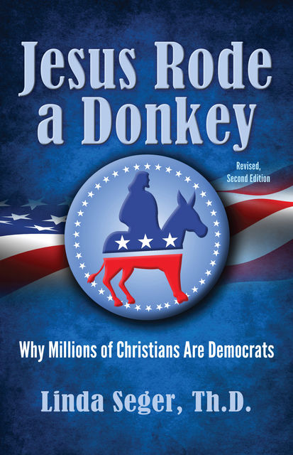 Jesus Rode a Donkey: Why Millions of Christians are Democrats, Linda Seger