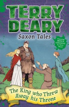 Saxon Tales: The King Who Threw Away His Throne, Terry Deary