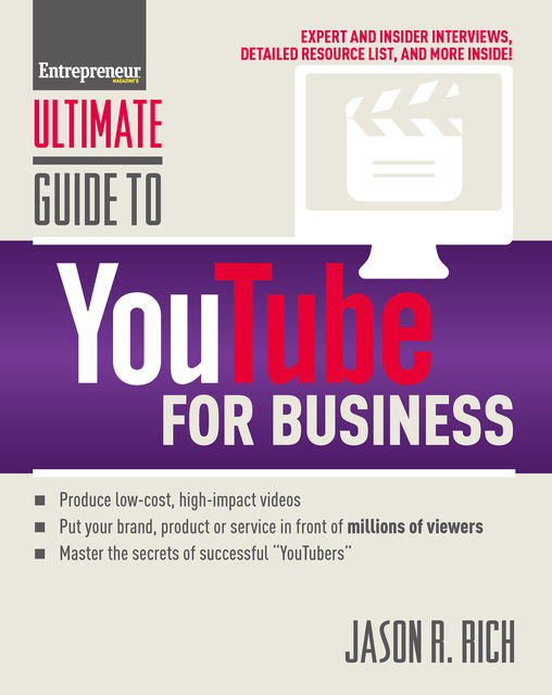 Ultimate Guide to YouTube for Business, Jason R.Rich