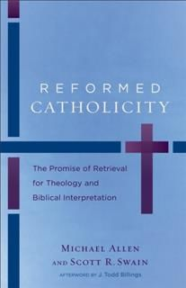 Reformed Catholicity, Michael Allen