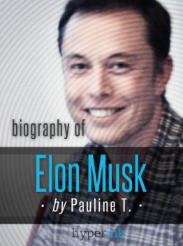 Elon Musk: Biography of the Mastermind Behind Paypal, SpaceX, and Tesla Motors, Pauline