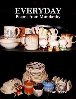 Everyday: Poems from Mundanity, Jean Aked