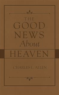 Good News About Heaven, Charles L.Allen