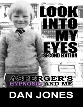 Look Into My Eyes: Asperger's, Hypnosis and Me, Dan Jones
