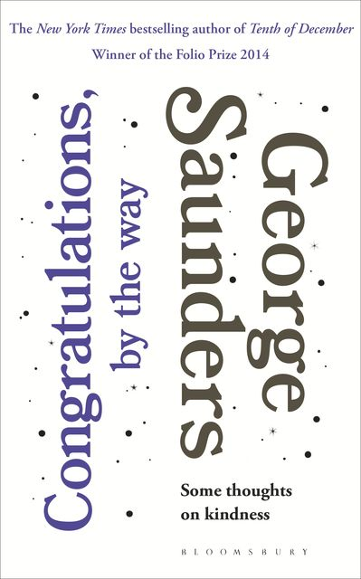 Congratulations, by the way, George Saunders