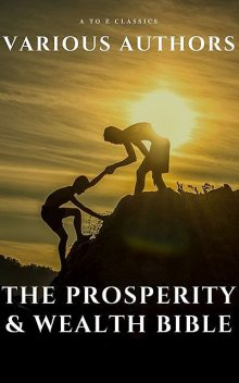 The Prosperity Bible: The Greatest Writings of All Time on the Secrets to Wealth and Prosperity, Napoleon Hill, Lao Tzu, Sun Tzu, Marcus Aurelius, James Allen, Niccolò Machiavelli, Benjamin Franklin, Elbert Hubbard, Kahlil Gibran, Charles F.Haanel, Joseph Murphy, Wallace D. Wattles, Florence Scovel Shinn, George Matthew Adams, George Samuel Clason, Earl