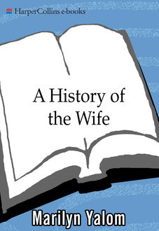 A History Of The Wife, Marilyn Yalom
