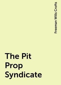 The Pit Prop Syndicate, Freeman Wills Crofts