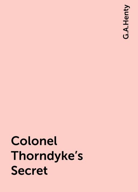 Colonel Thorndyke's Secret, G.A.Henty